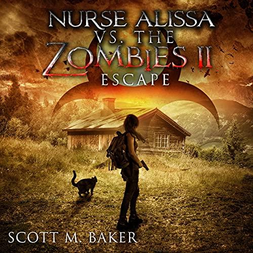 Nurse Alissa vs. the Zombies II Audiobook By Scott M. Baker cover art