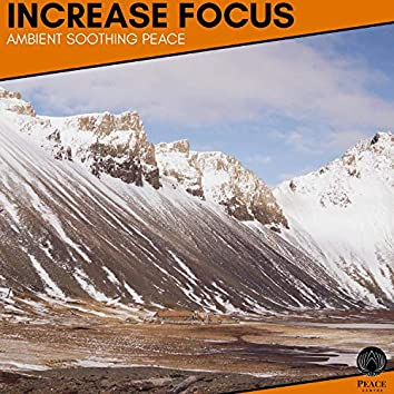 Increase Focus - Ambient Soothing Peace