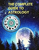 The Complete Guide to Astrology - Understand...