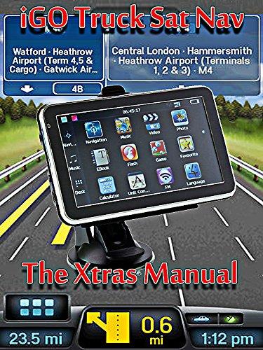 iGO Truck Sat Nav iGO Truck Sat Nav, The Xtras ManualThe Xtras Manual (English Edition)
