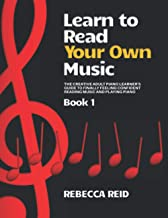 Learn to Read Your Own Music Book 1: The creative adult pian