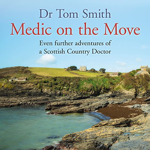 Medic on the Move: Even Further Adventures of a Scottish Country Doctor audiobook cover art