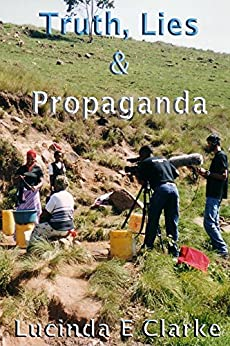 Truth, Lies & Propaganda: in Africa (Truth, Lies and Propaganda Book 1) by [Lucinda E Clarke]