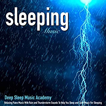 Sleeping Music: Relaxing Piano Music With Rain and Thunderstorm Sounds to Help You Sleep and Calm Music for Sleeping