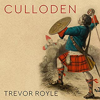 Culloden     Scotland's Last Battle and the Forging of the British Empire              By:                                                                                                                                 Trevor Royle                               Narrated by:                                                                                                                                 Tim Bruce                      Length: 11 hrs and 23 mins     9 ratings     Overall 4.4