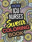 How ICU Nurses Swear Coloring Book: A Critical Care Nurse Coloring Book