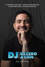 DJ DE CERO A CIEN: El método más fácil y rápido para aprender a mezclar música como un dj profesional (Spanish Edition)