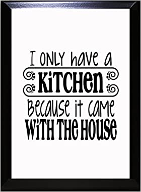 I Only Have Kitchen Because It Came with The House Wall Plaque Sign 7 in x 9 in