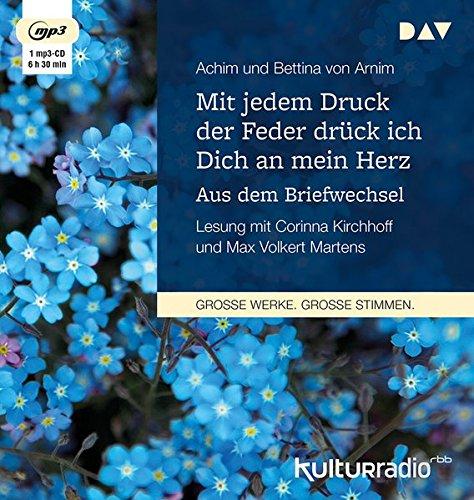 Mit jedem Druck der Feder drück ich Dich an mein Herz. Aus dem Briefwechsel: Lesung mit Corinna Kirchhoff und Max Volkert Martens (1 mp3-CD)
