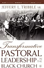 Transformative Pastoral Leadership in the Black Church (Black Religion/Womanist Thought/Social Justice)