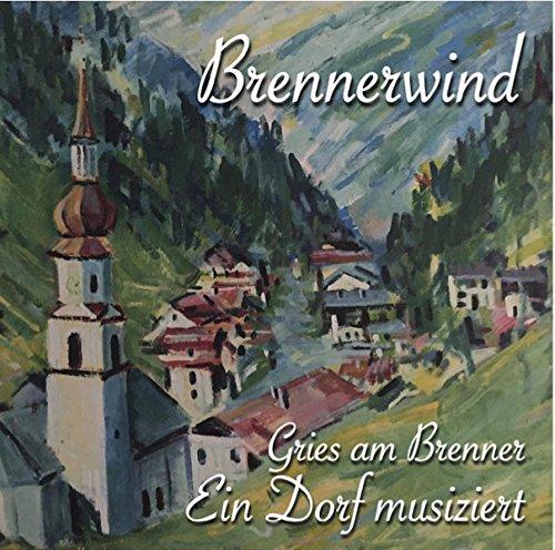Brennerwind - Gries am Brenner Ein Dorf musiziert