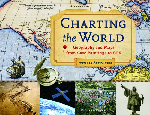 Charting the World: Geography and Maps from Cave Paintings to GPS with 21 Activities (For Kids series) (English Edition)