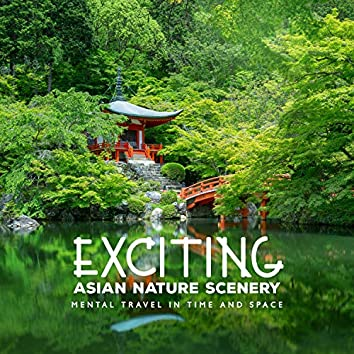 Exciting Asian Nature Scenery: Mental Travel in Time and Space
