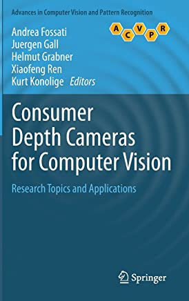 Consumer Depth Cameras for Computer Vision: Research Topics and Applications (Advances in Computer Vision and Pattern Recognition) by Andrea Fossati (Editor), Juergen Gall (Editor), Helmut Grabner (Editor) (4-Oct-2012) Hardcover