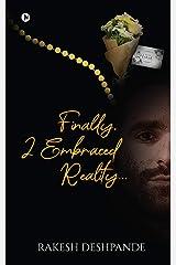 Finally, I Embraced Reality… Kindle Edition