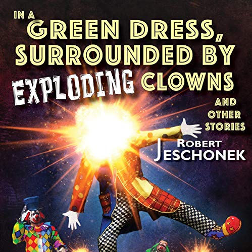 In a Green Dress, Surrounded by Exploding Clowns and Other Stories audiobook cover art