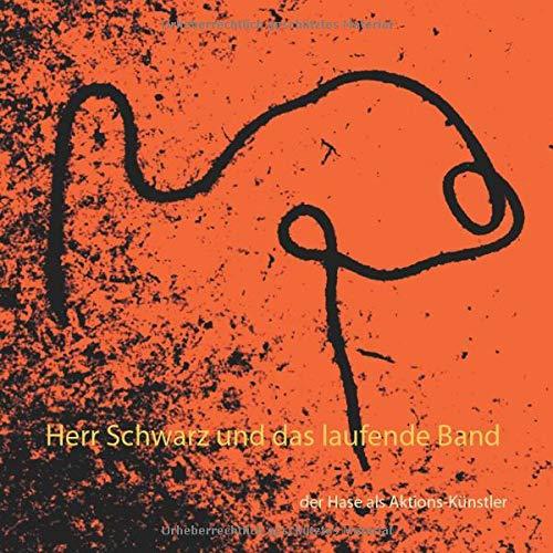 Herr Schwarz und das laufende Band: der Hase als Aktions-Künstler