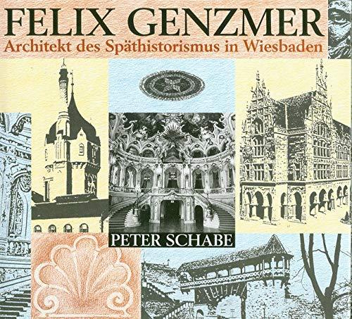 Felix Genzmer: Architekt des Späthistorismus in Wiesbaden. Frühe Schaffensjahre und Stadtbaumeisterzeit 1881-1903 (Veröffentlichungen der Historischen Kommission für Nassau)