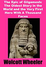 The Epic of Gilgamesh: The Oldest Story in the World and the Very First Hero With A Thousand Faces
