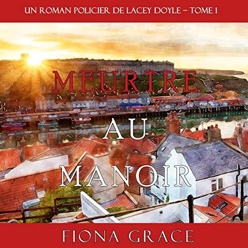 Meurtre au Manoir: Un Roman Policier de Lacey Doyle, Tome 1
