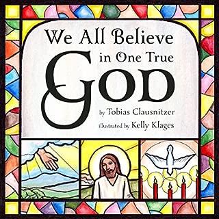 We All Believe in One True God