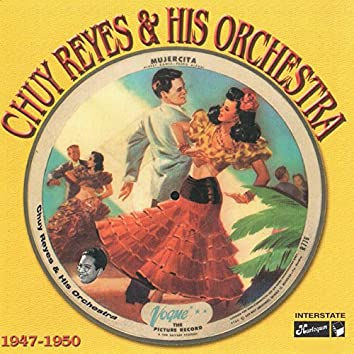 Chuy Reyes & His Orchestra, 1947 - 1950
