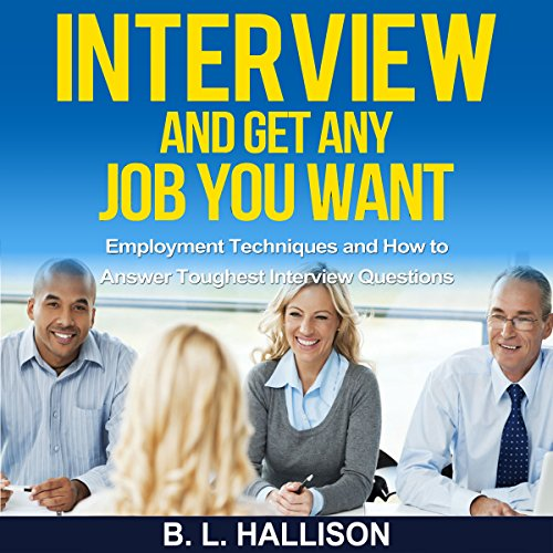 Interview: Get Any Job You Want     Employment Techniques and How to Answer Toughest Interview Questions              By:                                                                                                                                 Brittany Hallison                               Narrated by:                                                                                                                                 Allyson Voller                      Length: 1 hr     4 ratings     Overall 2.0