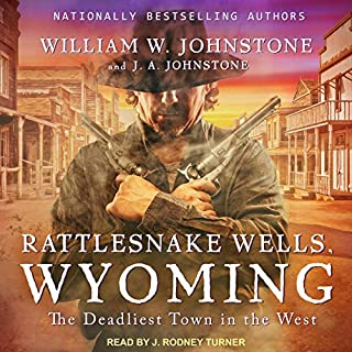 Rattlesnake Wells, Wyoming     Rattlesnake Wells, Wyoming Series, Book 1              By:                                                                                                                                 William W. Johnstone,                                                                                        J. A. Johnstone                               Narrated by:                                                                                                                                 J. Rodney Turner                      Length: 9 hrs and 40 mins     55 ratings     Overall 4.3