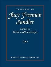 Tributes to Lucy Freeman Sandler: Studies in Manuscript Illumination
