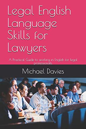 Legal English Language Skills for Lawyers: A Practical Guide to working in English for legal professionals.