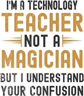 Im a Technology Teacher, Not a Magician, but Understand, your Confusion : Funny Notebook Gift for Technology Teachers: Fun...