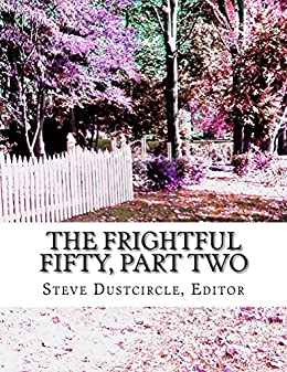 The Frightful Fifty, Part Two: 25 More Dreadful Singles by [Steve Dustcircle, Henry James, Walter Scott, Nathaniel Hawthorne, H.P. Lovecraft]