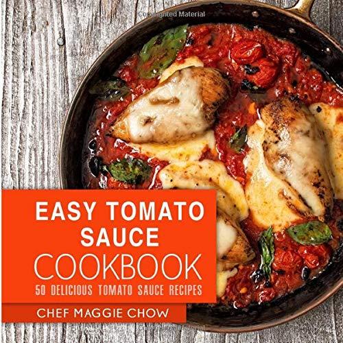 Easy Tomato Sauce Cookbook: 50 Delicious Tomato Sauce Recipes