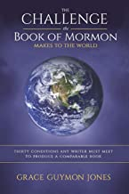 The Challenge the Book of Mormon Makes to the World: Thirty Conditions Any Writer Must Meet to Produce a Comparable Book