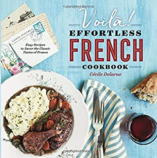 Voilà!: The Effortless French Cookbook: Easy Recipes to Savor the Classic Tastes of France