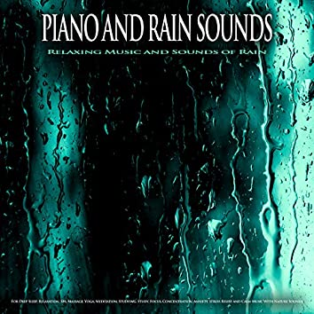 Piano and Rain Sounds: Relaxing Music and Sounds of Rain For Deep Sleep, Relaxation, Spa, Massage, Yoga, Meditation, Studying, Study, Focus, Concentration, Anxiety, Stress Relief and Calm Music With Nature Sounds
