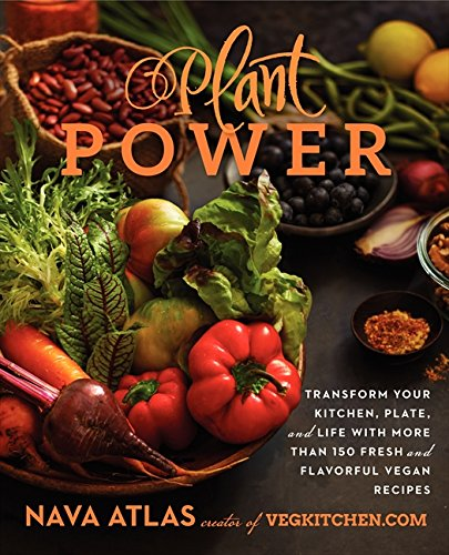 Plant Power: Transform Your Kitchen, Plate, and Life with More Than 150 Fresh and Flavorful Vegan Re