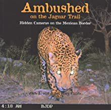 Ambushed on the Jaguar Trail: Hidden Cameras on the Mexican Border