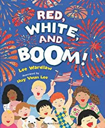 Red, White, and Boom! by Lee Wardlaw and Huy Voun Lee