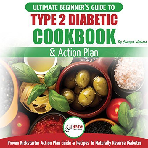 『Type 2 Diabetes Cookbook & Action Plan: The Ultimate Beginner's Diabetic Diet Cookbook & Kickstarter Action Plan Guide to Naturally Reverse Diabetes』のカバーアート