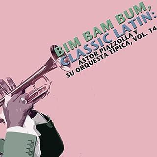 Bim Bam Bum, Classic Latin: Astor Piazzolla Y Su Orquesta Típica, Vol. 14