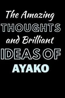 The Thoughts and Brilliant Ideas Of Ayako: Personalised Journal Notebook for Girls Named Ayako . (Custom Name Journal, Bla...