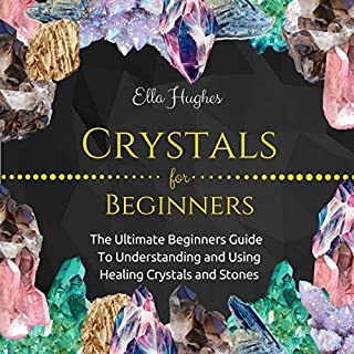 Crystals for Beginners: The Ultimate Beginners Guide to Understanding and Using Healing Crystals and Stones                   By:                                                                                                                                 Ella Hughes                               Narrated by:                                                                                                                                 Liz Krane                      Length: 1 hr and 54 mins     Not rated yet     Overall 0.0