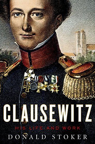 Clausewitz: His Life and Work (English Edition)