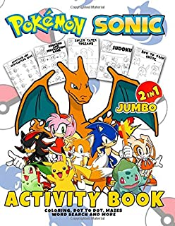 2 in 1 JUMBO Activity Book: POKEMON and Sonic. Coloring, Dot to Dot, Mazes, Word Search and More... Activity Book For Boys, Girls, Toddlers, Preschoolers, Kids 6-7, 8-9, 10-12 Ages
