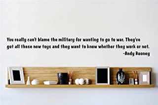 Top Selling Decals - Prices Reduced : You really can't blame the military for wanting to go to war. They've got all these new toys and they want to know whether they work or not. - Andy Rooney quote Quote Home Living Room Bedroom Decor Vinyl Wall Sticker - 22 Colors Available Size : 10 Inches X 26 Inches