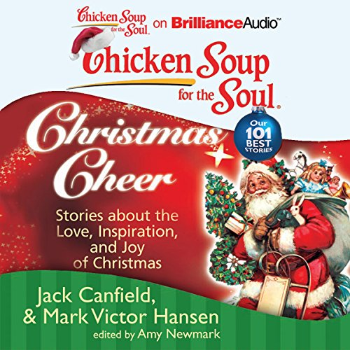 Chicken Soup for the Soul: Christmas Cheer - 101 Stories about the Love, Inspiration, and Joy of Christmas audiobook cover art