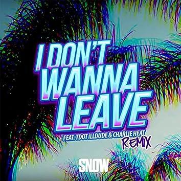 I Don't Wanna Leave (feat. Tdot illdude & Charlie Heat) [Remix]