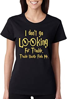 Women's T Shirt I Don't Go Looking for Trouble Finds Me