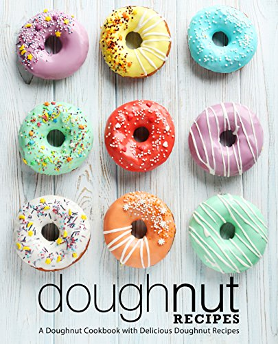 Doughnut Recipes: A Doughnut Cookbook with Delicious Doughnut Recipes (2nd Edition) by [BookSumo Press]